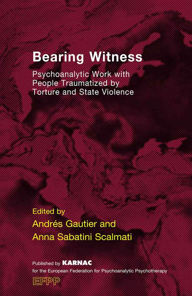 Cover - Bearing Witness Psychoanalytic Work with People Traumatised by Torture and State Violence